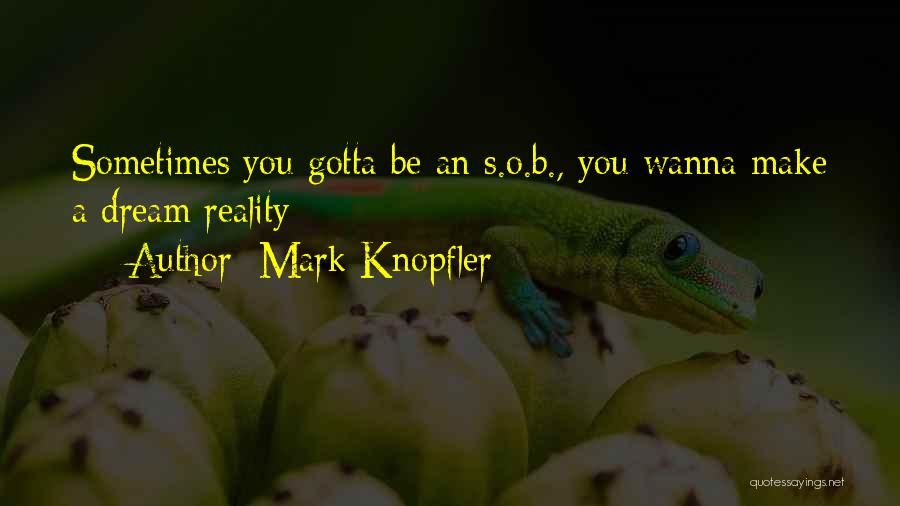 Sometimes You've Gotta Quotes By Mark Knopfler