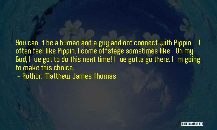 Sometimes You've Gotta Quotes By Matthew James Thomas