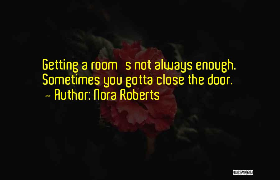 Sometimes You've Gotta Quotes By Nora Roberts