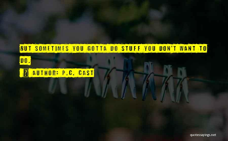 Sometimes You've Gotta Quotes By P.C. Cast