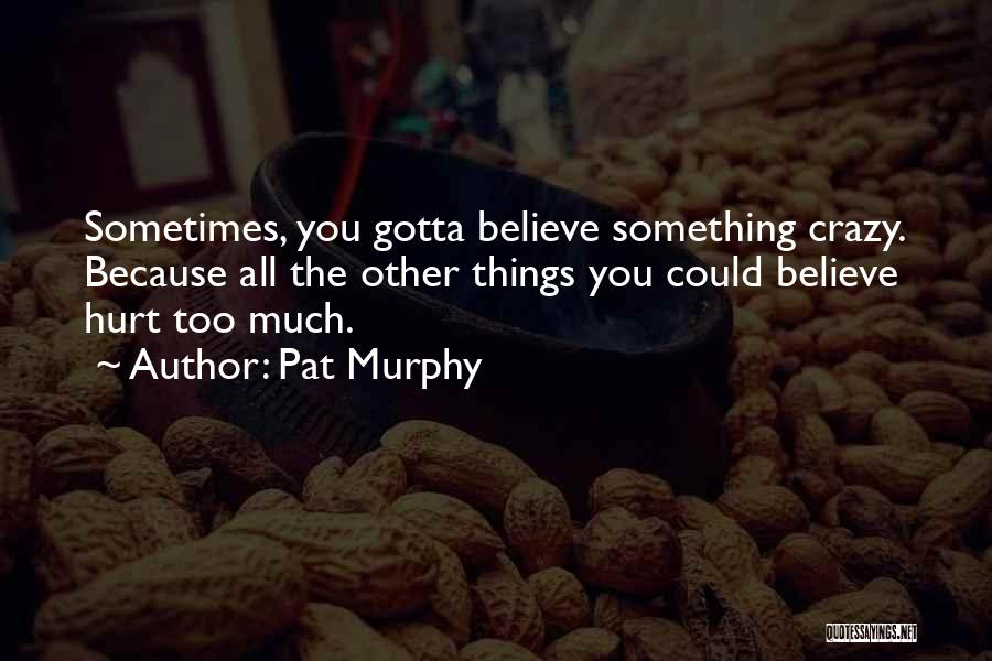 Sometimes You've Gotta Quotes By Pat Murphy