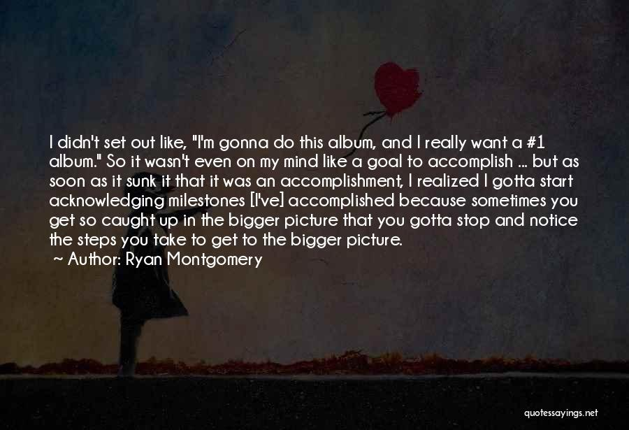 Sometimes You've Gotta Quotes By Ryan Montgomery