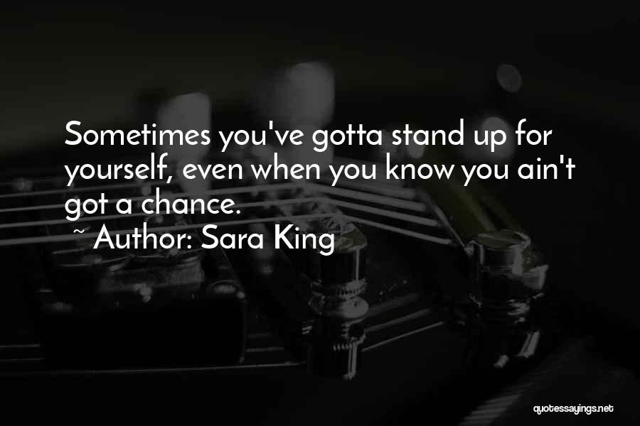 Sometimes You've Gotta Quotes By Sara King