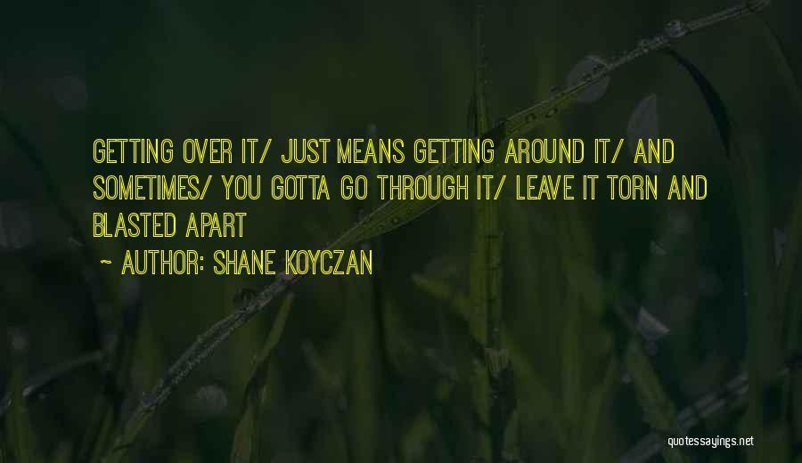 Sometimes You've Gotta Quotes By Shane Koyczan