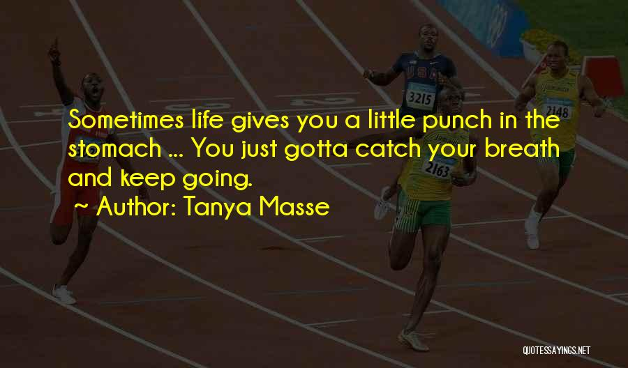 Sometimes You've Gotta Quotes By Tanya Masse