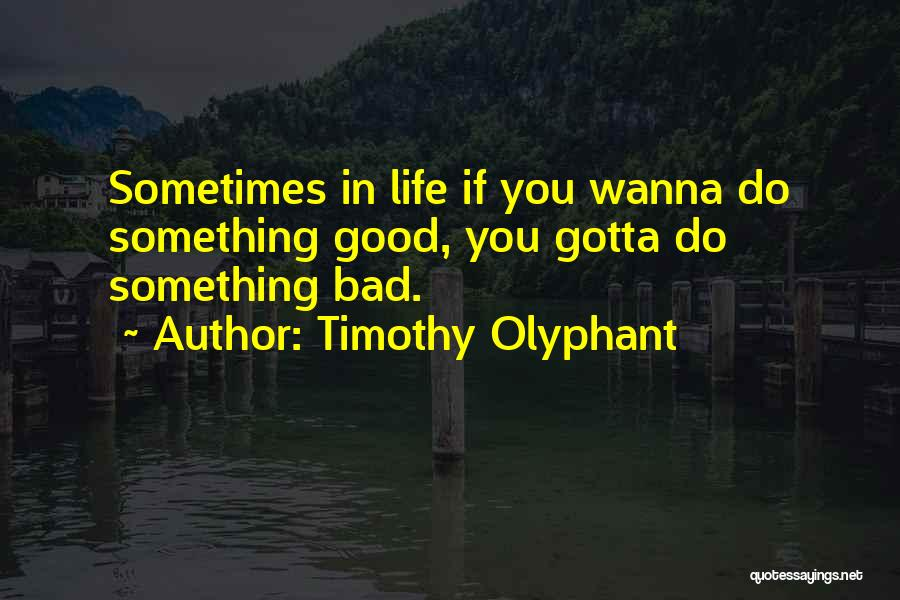 Sometimes You've Gotta Quotes By Timothy Olyphant