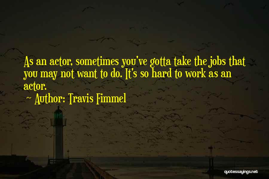 Sometimes You've Gotta Quotes By Travis Fimmel