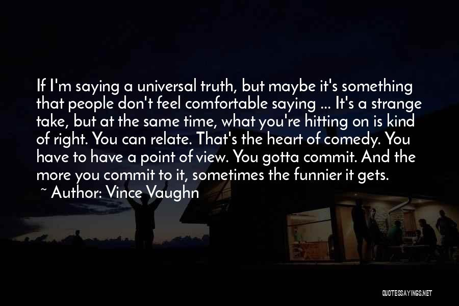 Sometimes You've Gotta Quotes By Vince Vaughn