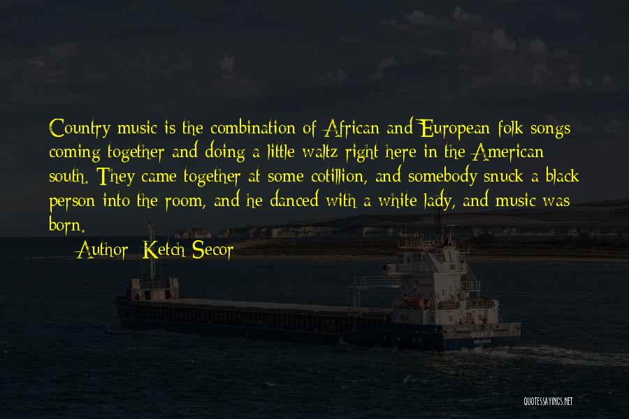 Song In Quotes By Ketch Secor