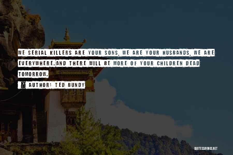 Sons And Husbands Quotes By Ted Bundy