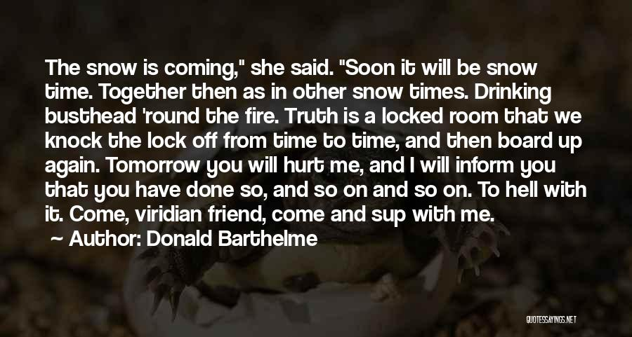 Soon We Will Be Together Quotes By Donald Barthelme