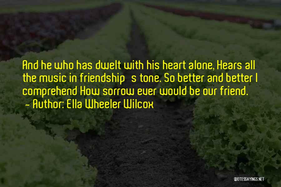 Sorrow And Friendship Quotes By Ella Wheeler Wilcox