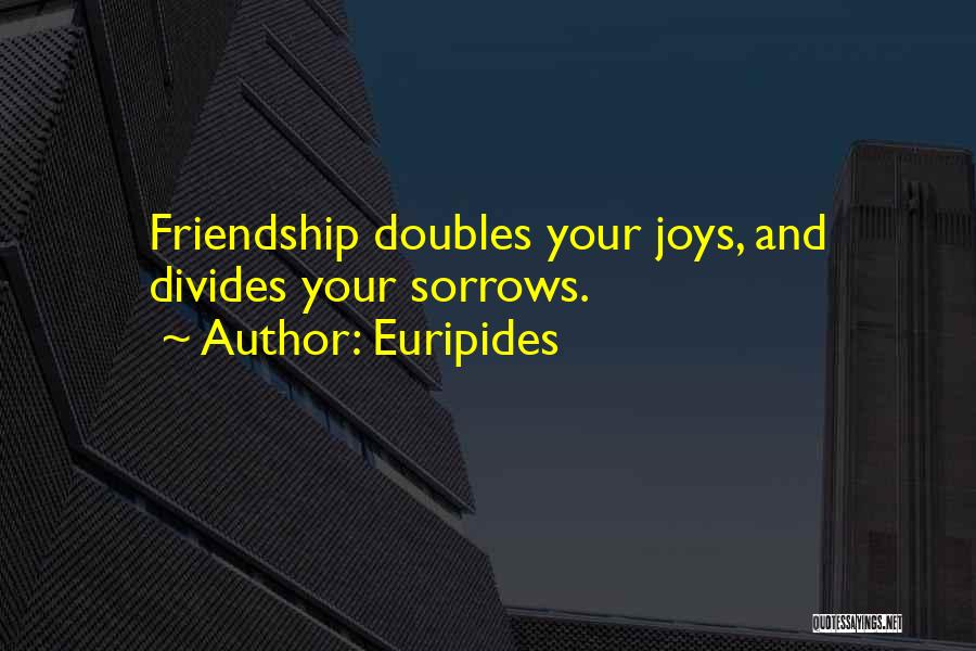 Sorrow And Friendship Quotes By Euripides