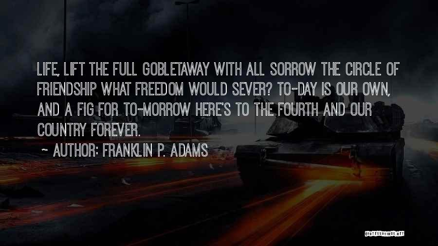 Sorrow And Friendship Quotes By Franklin P. Adams