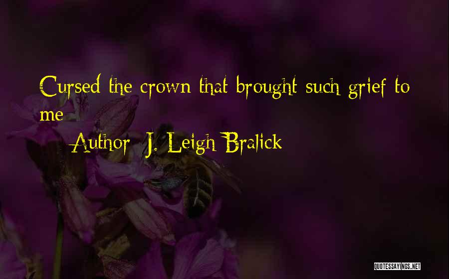 Sorrow And Friendship Quotes By J. Leigh Bralick