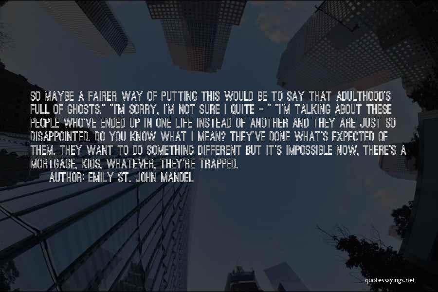 Sorry About That Quotes By Emily St. John Mandel