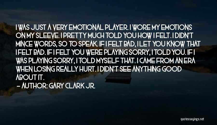 Sorry About That Quotes By Gary Clark Jr.