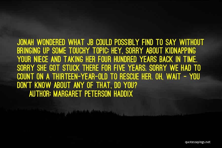 Sorry About That Quotes By Margaret Peterson Haddix