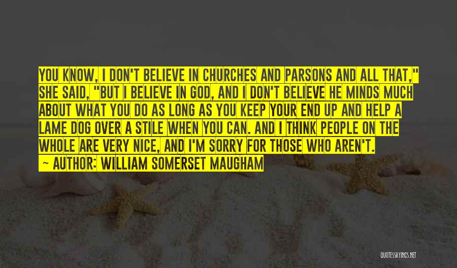 Sorry About That Quotes By William Somerset Maugham