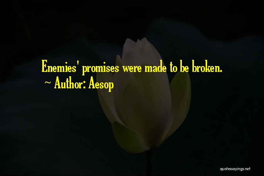 Sorry For Broken Promises Quotes By Aesop