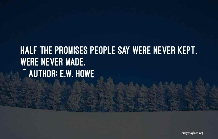 Sorry For Broken Promises Quotes By E.W. Howe