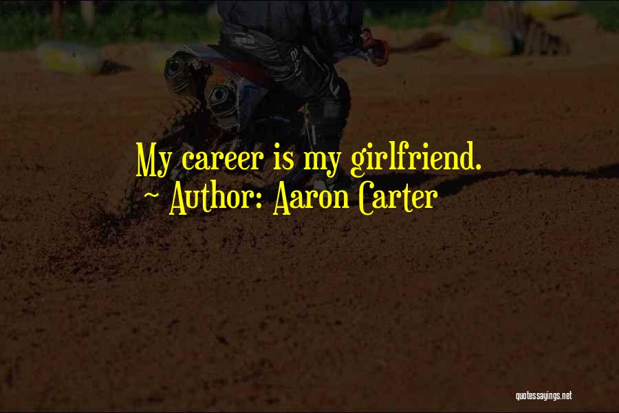Sorry For My Girlfriend Quotes By Aaron Carter
