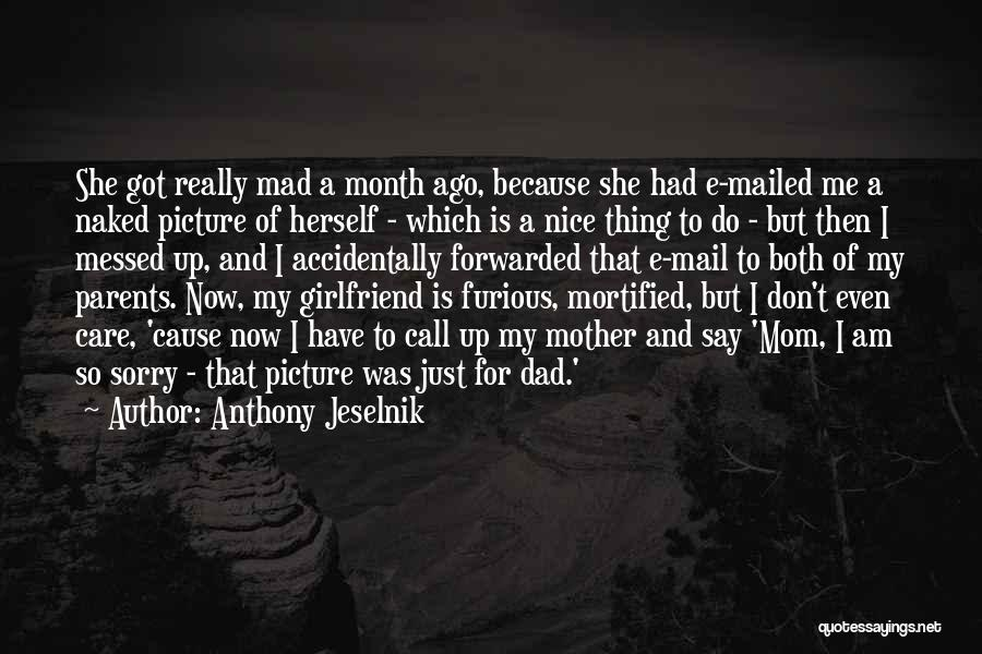 Sorry For My Girlfriend Quotes By Anthony Jeselnik
