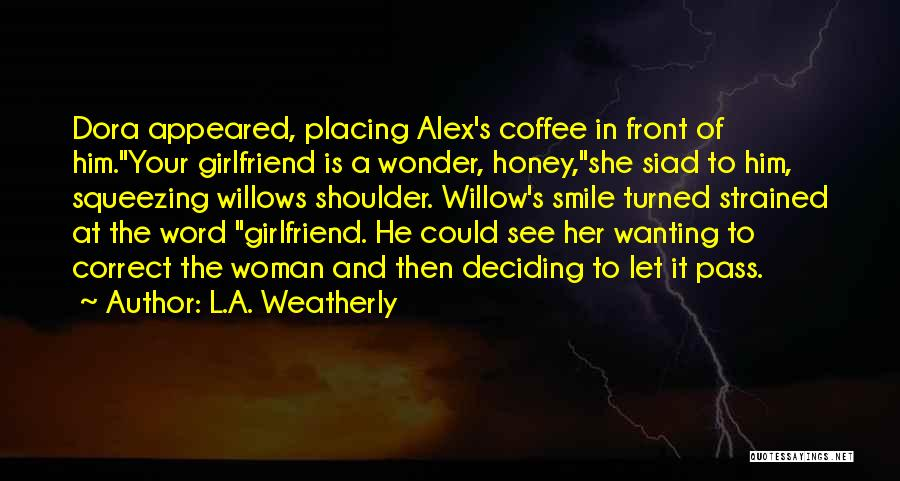 Sorry For My Girlfriend Quotes By L.A. Weatherly