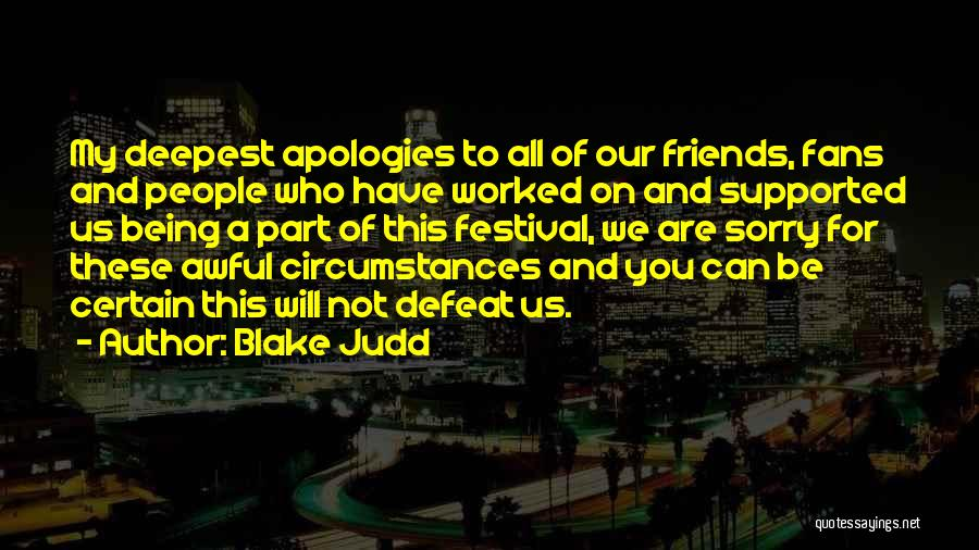 Sorry To All My Friends Quotes By Blake Judd