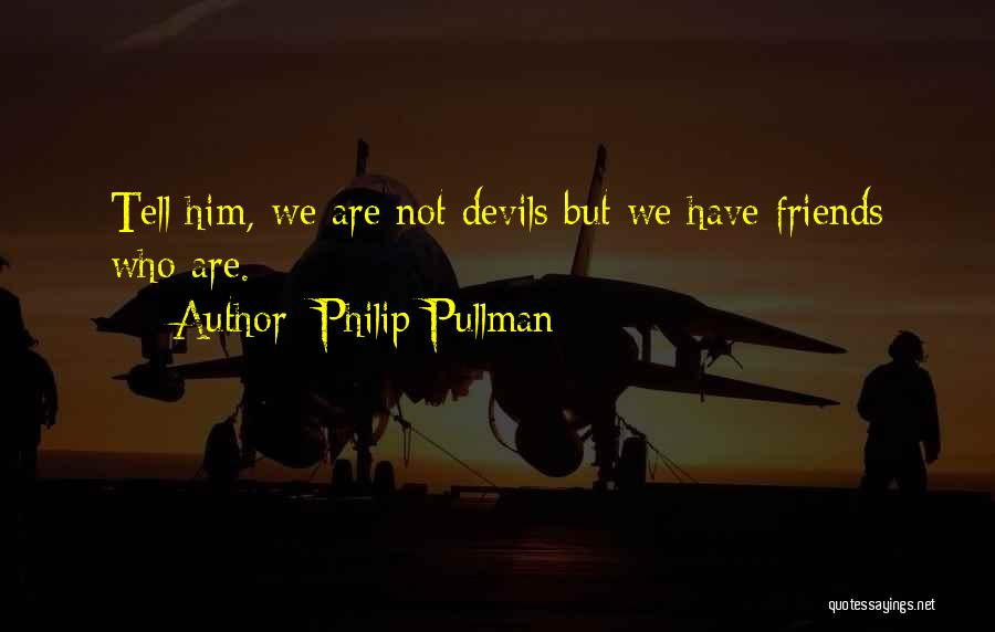 Sorry To All My Friends Quotes By Philip Pullman