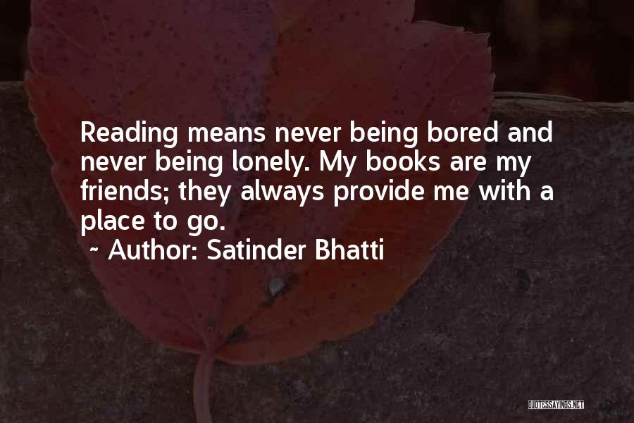 Sorry To All My Friends Quotes By Satinder Bhatti