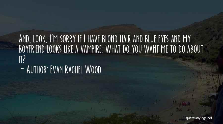 Sorry To Boyfriend Quotes By Evan Rachel Wood