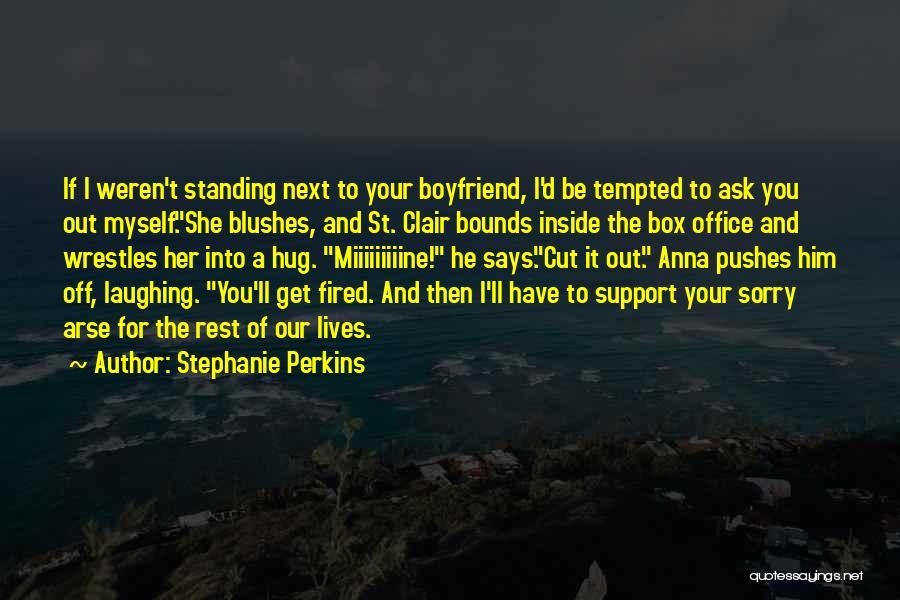 Sorry To Boyfriend Quotes By Stephanie Perkins