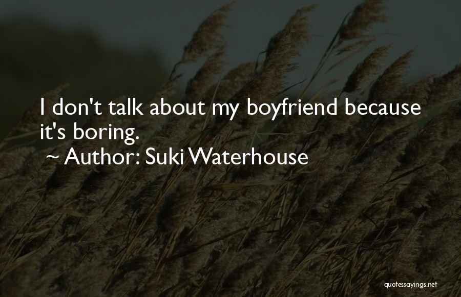 Sorry To Boyfriend Quotes By Suki Waterhouse