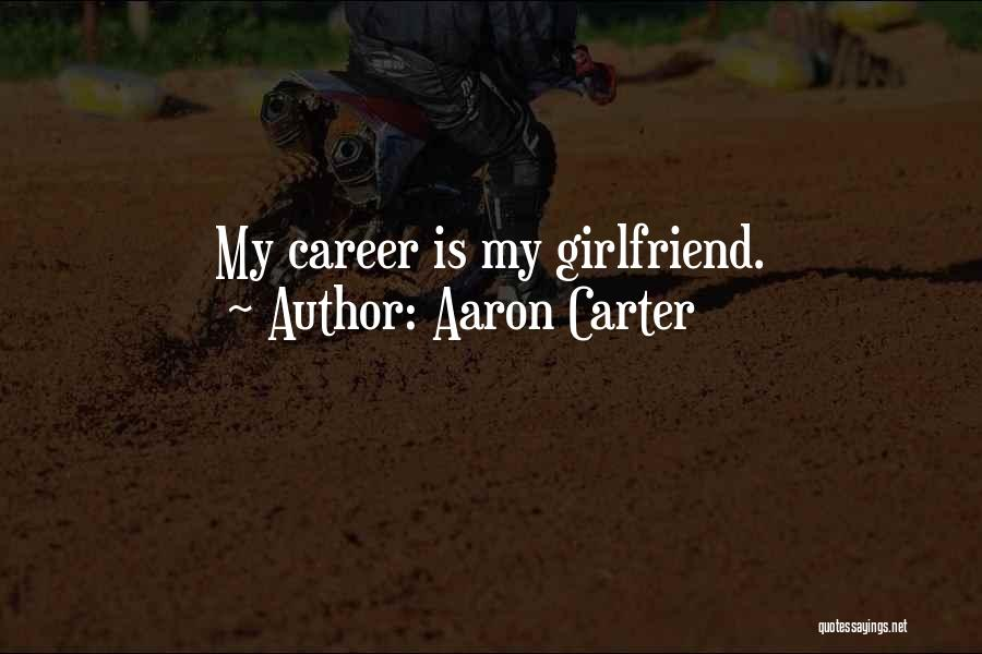 Sorry To My Girlfriend Quotes By Aaron Carter