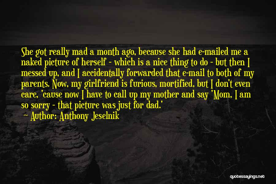 Sorry To My Girlfriend Quotes By Anthony Jeselnik