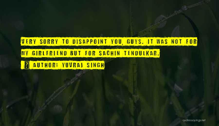 Sorry To My Girlfriend Quotes By Yuvraj Singh