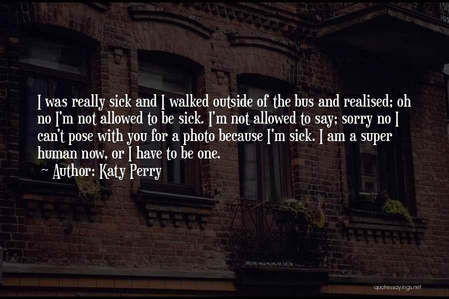 Sorry You're Sick Quotes By Katy Perry
