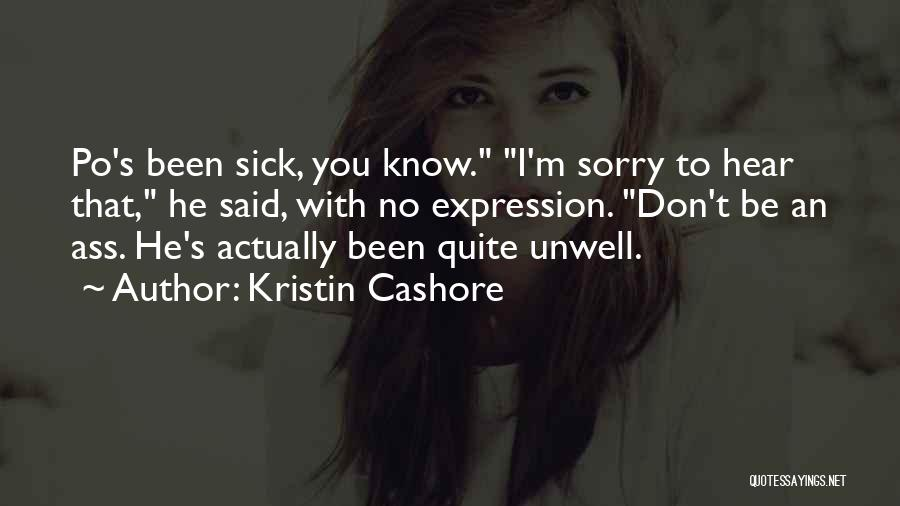 Sorry You're Sick Quotes By Kristin Cashore