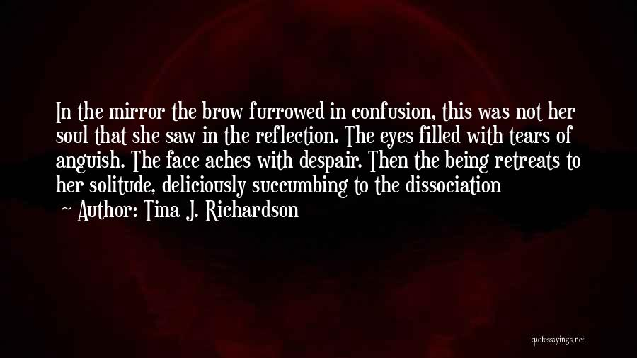 Soul Aches Quotes By Tina J. Richardson