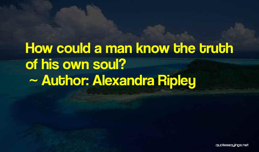 Soul Searching Quotes By Alexandra Ripley