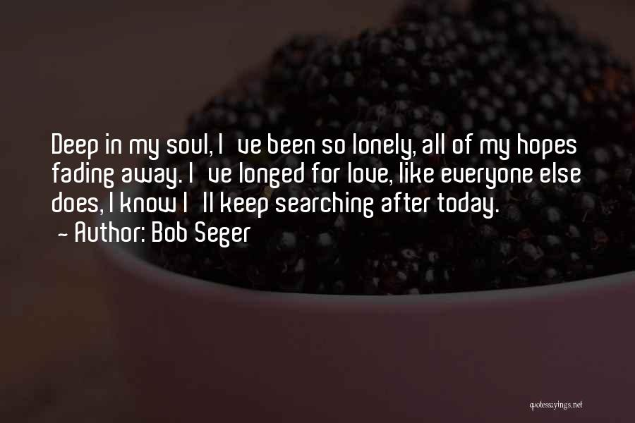 Soul Searching Quotes By Bob Seger