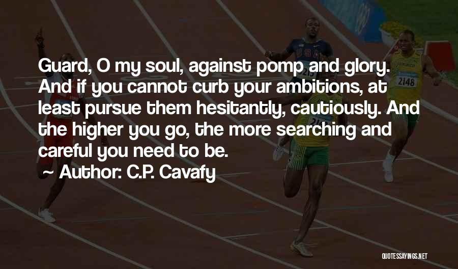 Soul Searching Quotes By C.P. Cavafy