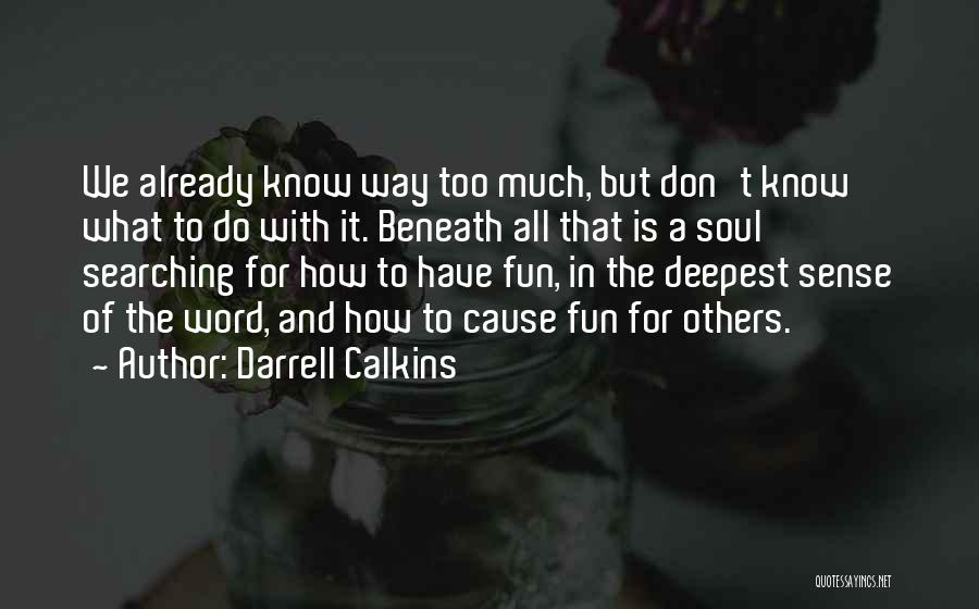 Soul Searching Quotes By Darrell Calkins