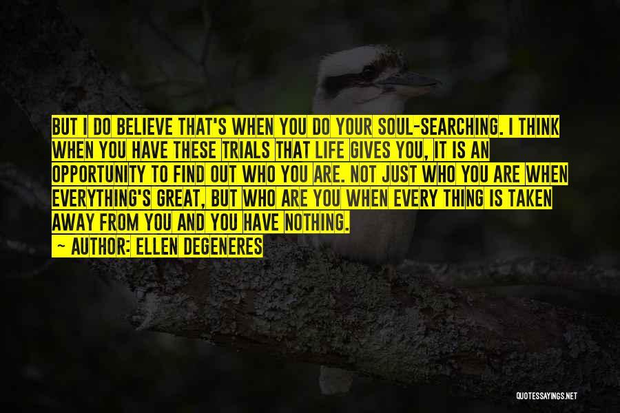 Soul Searching Quotes By Ellen DeGeneres