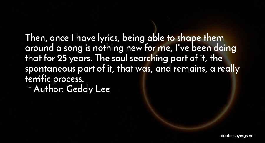 Soul Searching Quotes By Geddy Lee