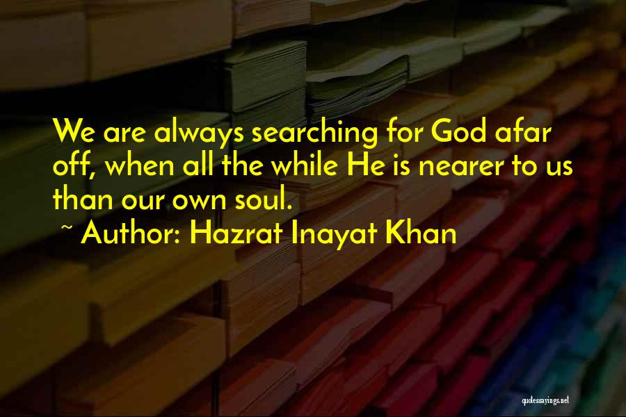 Soul Searching Quotes By Hazrat Inayat Khan