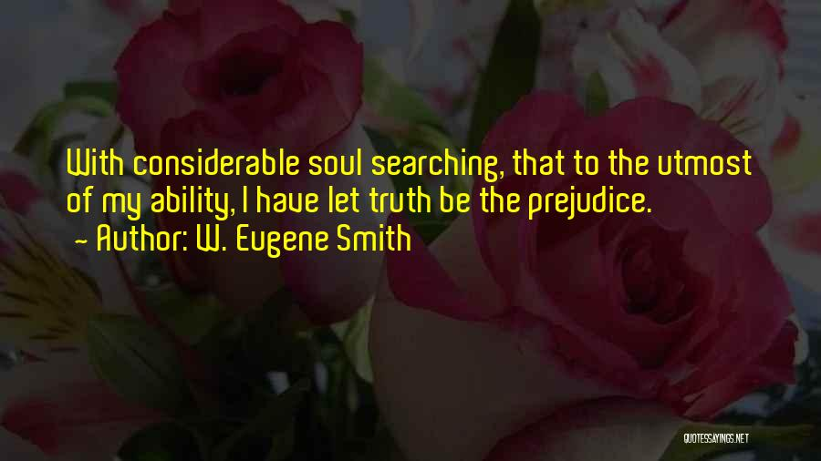 Soul Searching Quotes By W. Eugene Smith