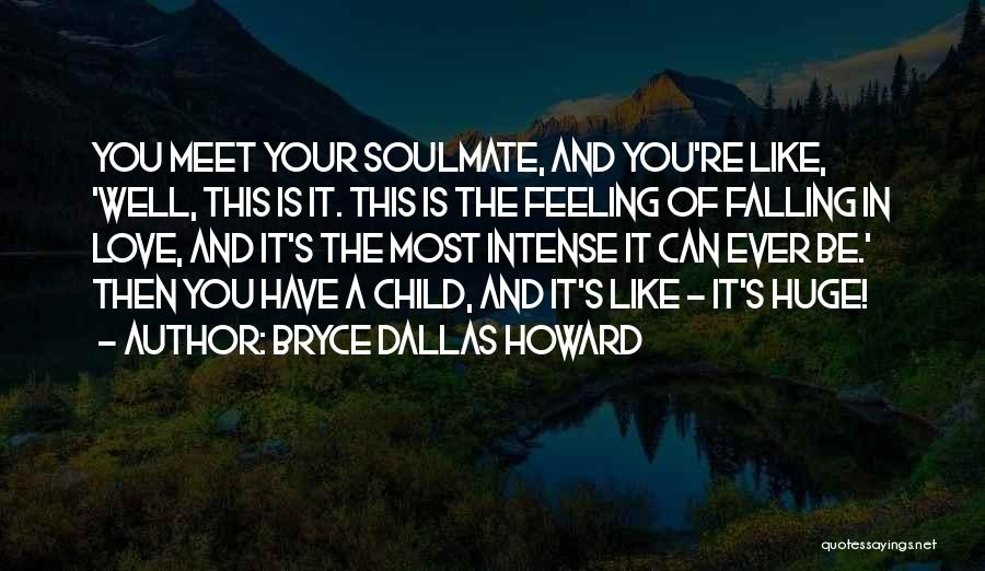 Soulmate Love Quotes By Bryce Dallas Howard