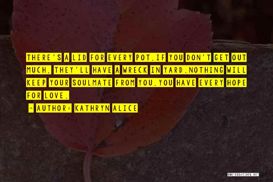 Soulmate Love Quotes By Kathryn Alice